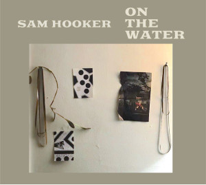 Sam Hooker - On The Water